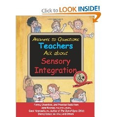 Great book used many times in school districts. Answers to Questions Teachers Ask about Sensory Integration: Forms, Checklists, and Practical Tools for Teachers and Parents [Paperback], (sensory integration, sensory processing disorder, special needs, spd, child behavior, sensory sensitive child, occupational therapy, sensory diet, autism, classroom management) provide copy for each teacher