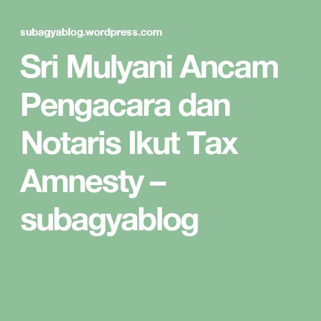 Sri Mulyani Ancam Pengacara dan Notaris Ikut Tax Amnesty – subagyablog