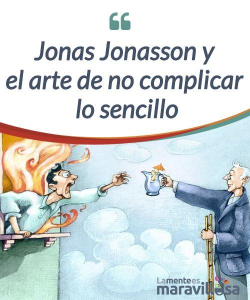 Jonas Jonasson y el arte de no complicar lo sencillo    En la vida hay cosas sencillas y #complejas. Por eso es una buena idea #leer a Jonas Jonasson, porque hace del #sentido común su bandera  #Libros