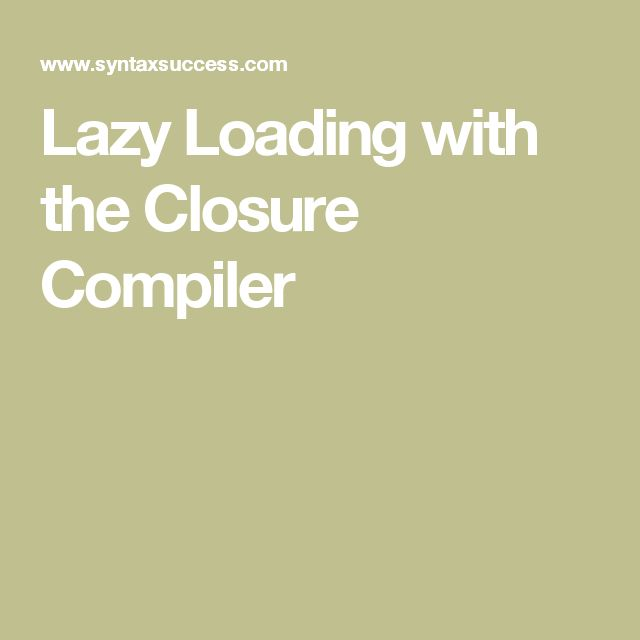 Lazy Loading with the Closure Compiler