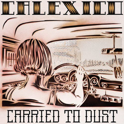 vinyl Calexico - Carried To Dust