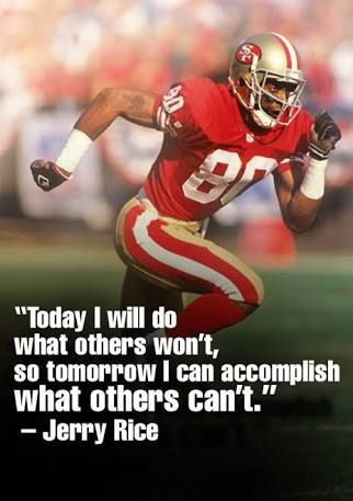 """Image result for """"Today I will do what others won't, so tomorrow I can accomplish what others can't."""" -- Jerry Rice, Football Player"""