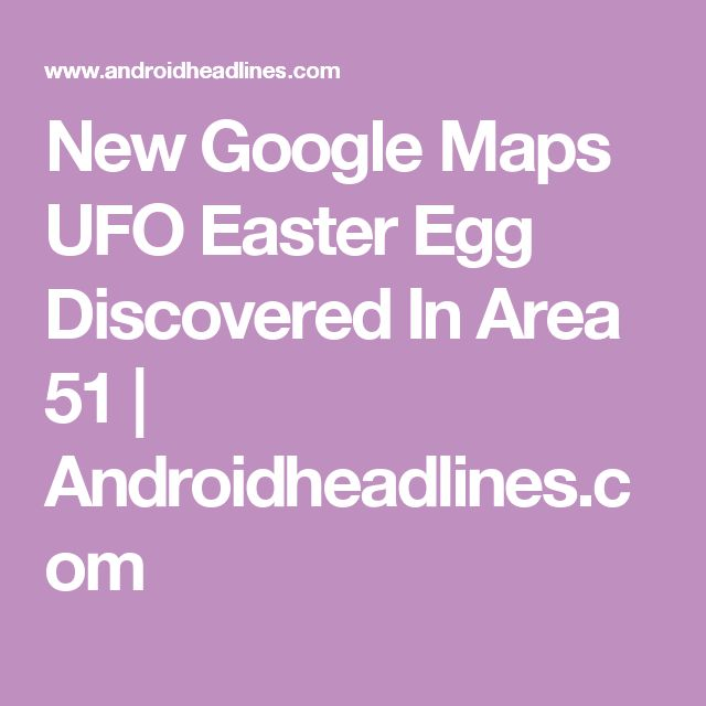 New Google Maps UFO Easter Egg Discovered In Area 51 | Androidheadlines.com