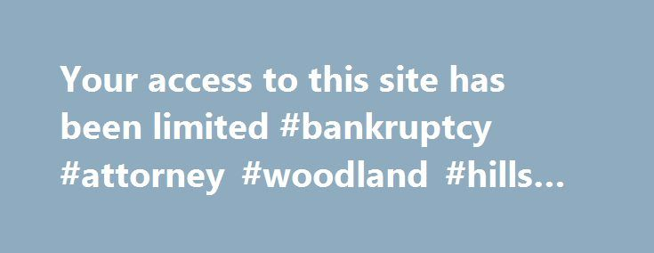 Your access to this site has been limited #bankruptcy #attorney #woodland #hills #ca http://corpus-christi.remmont.com/your-access-to-this-site-has-been-limited-bankruptcy-attorney-woodland-hills-ca/  # Your access to this site has been limited Your access to this service has been temporarily limited. Please try again in a few minutes. (HTTP response code 503) Reason: Access from your area has been temporarily limited for security reasons. Important note for site admins: If you are the…