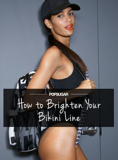 How to brighten up your bikini area fast!