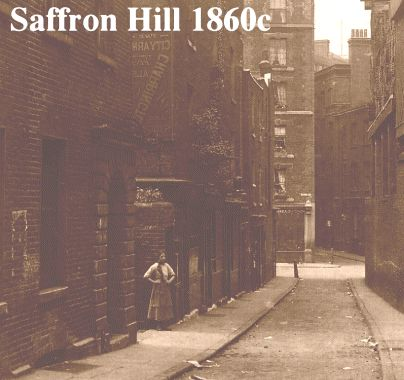 "Saffron Hill was a notorious district in the mid 1800s - full of thieves and pickpockets - Charles Dickens based Fagin's den there in the novel :Oliver Twist""."