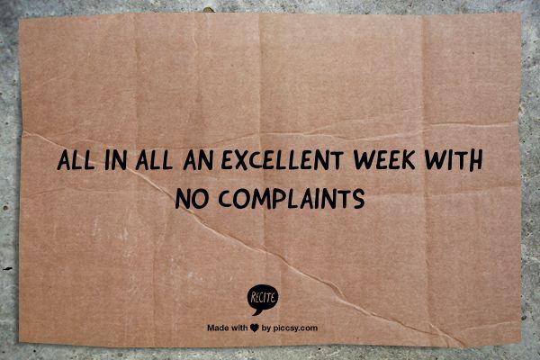 Excellent week, no complaints