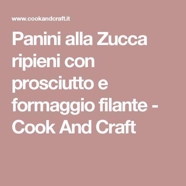 Panini alla Zucca ripieni con prosciutto e formaggio filante - Cook And Craft