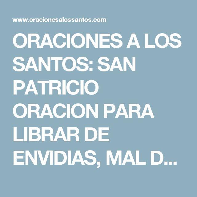 ORACIONES A LOS SANTOS: SAN PATRICIO ORACION PARA LIBRAR DE ENVIDIAS, MAL DE OJO, MALAS LENGUAS, ENEMIGOS