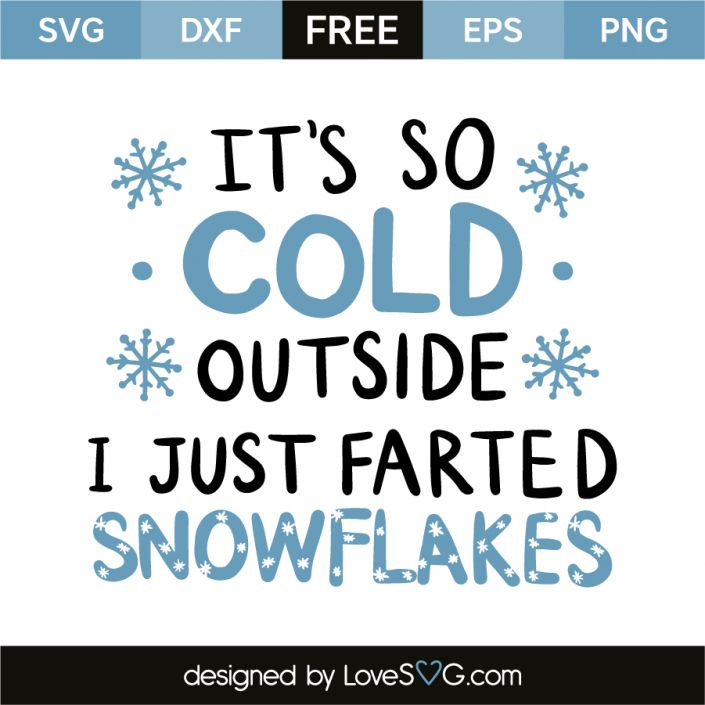 *** FREE SVG CUT FILE for Cricut, Silhouette and more *** It's so cold outside I just farted snowflakes