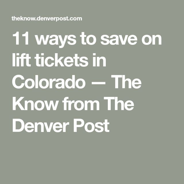 11 ways to save on lift tickets in Colorado — The Know from The Denver Post