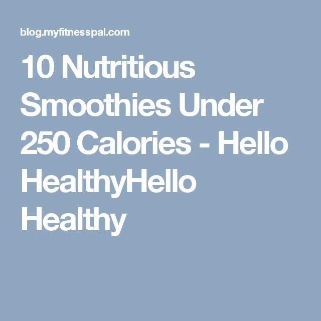 10 Nutritious Smoothies Under 250 Calories - Hello HealthyHello Healthy