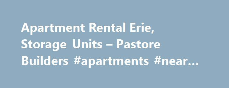 Apartment Rental Erie, Storage Units – Pastore Builders #apartments #near #lsu http://apartments.remmont.com/apartment-rental-erie-storage-units-pastore-builders-apartments-near-lsu/  #rental apartment # Welcome to Pastore Builders We pride ourselves on our reputation. Pastore Builders is one of the largest real estate developers in Erie County. We develop residential areas, sell developed lots and are owners of undeveloped land. We own and manage over one thousand high quality rental units…