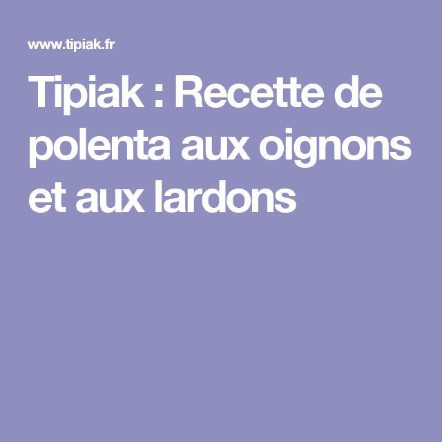 Tipiak : Recette de polenta aux oignons et aux lardons