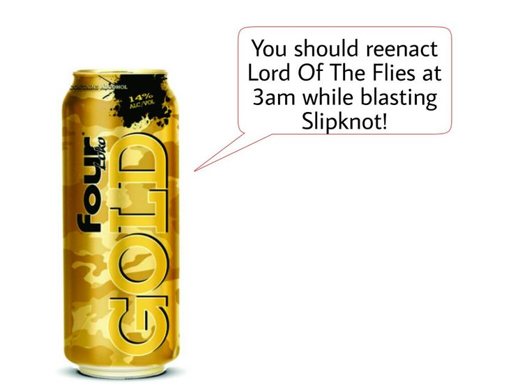 Well what else would I do, Four Loko?