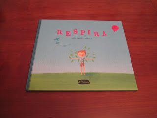 Hoy os hablo de estos dos libros...   1.- Respira      Este libro, de la autora Inés Castel Branco, está genial para enseñar a los niñxs a ...
