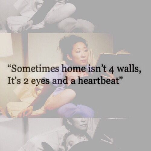 "Very true...""Sometimes home isn't 4 walls,It's 2 eyes and a heartbeat.""....L.Loe"