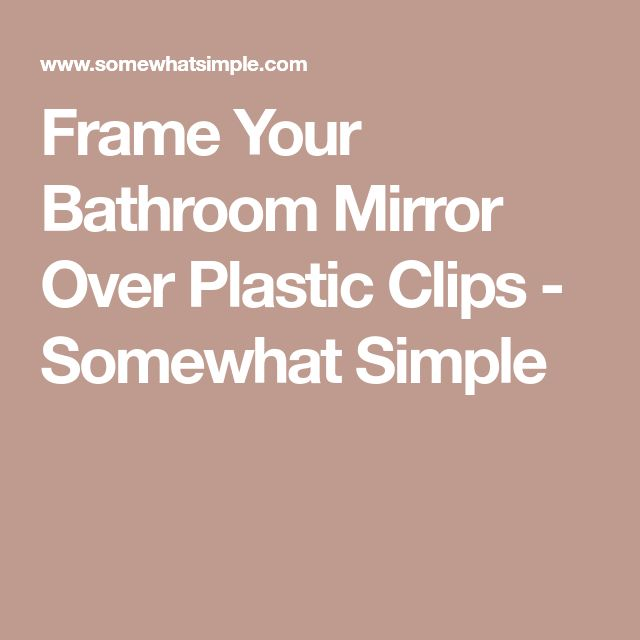 Frame Your Bathroom Mirror Over Plastic Clips - Somewhat Simple