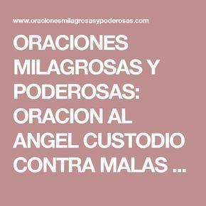 ORACIONES MILAGROSAS Y PODEROSAS: ORACION AL ANGEL CUSTODIO CONTRA MALAS LENGUAS, ENVIDIAS, MAL DE OJO, BRUJERIAS