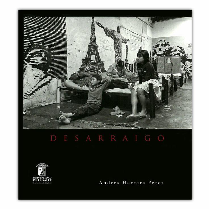 Desarraigo  – Andrés Herrera Pérez - Universidad de la Salle http://www.librosyeditores.com/tiendalemoine/3648-desarraigo--9789588844077.html Editores y distribuidores