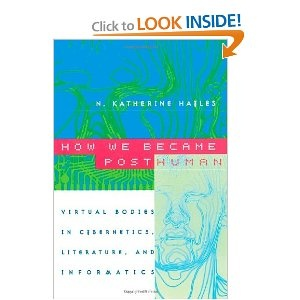 How We Became Posthuman: Virtual Bodies in Cybernetics, Literature, and Informatics I love this read. Recommend to any and all who have an interest in the posthuman.