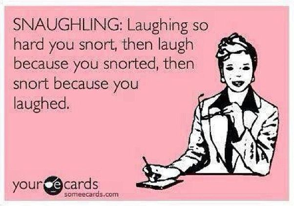 Snaughling - laughing so hard you snort #ecard #funny