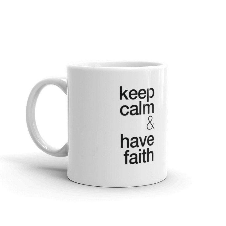Keep calm Mug — Keep calm & have faith / Have faith to keep calm — Mug Gift, Religious Mug, Quote Mug, Keep calm gift, Keep calm Quotes by Artesien on Etsy