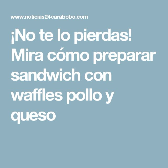 ¡No te lo pierdas! Mira cómo preparar sandwich con waffles pollo y queso