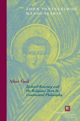 After God: Richard Kearney and the Religious Turn in Continental Philosophy (Perspectives in Continental...