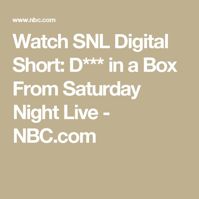 Watch SNL Digital Short: D*** in a Box From Saturday Night Live - NBC.com