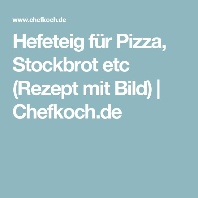 Hefeteig für Pizza, Stockbrot etc (Rezept mit Bild) | Chefkoch.de