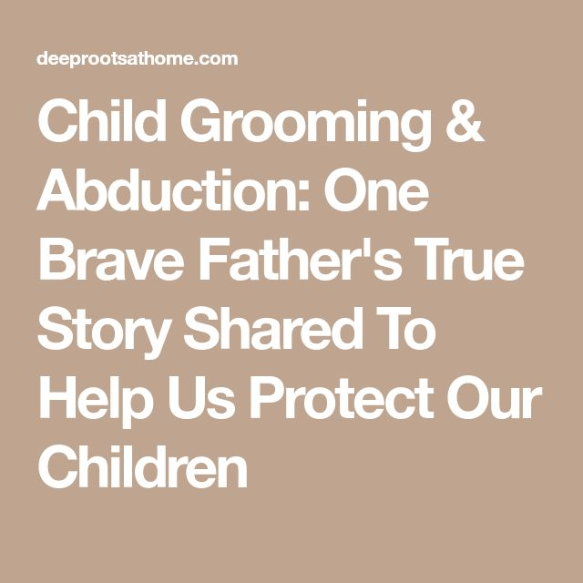Child Grooming & Abduction: One Brave Father's True Story Shared To Help Us Protect Our Children