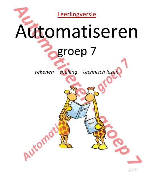 Automatiseren - groep 7. Rekenen, Spelling en Technisch lezen Leerkrachtversie én leerlingversie. Opbouw in automatiseringsboekje.  Andere afbeeldingen > zie mapje 'automatiseren'.