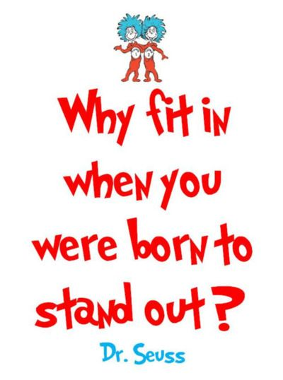 Why fit in when you were born to stand out. Dr. Seuss