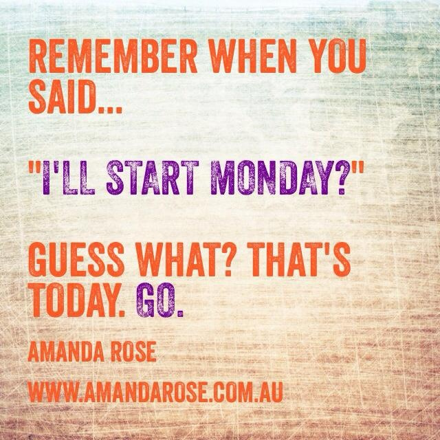 Is today Monday? Then get to it!