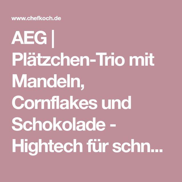 AEG | Plätzchen-Trio mit Mandeln, Cornflakes und Schokolade - Hightech für schnelles Backen | Chefkoch.de