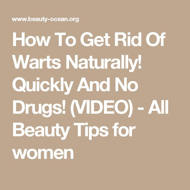 How To Get Rid Of Warts Naturally! Quickly And No Drugs! (VIDEO) - All Beauty Tips for women