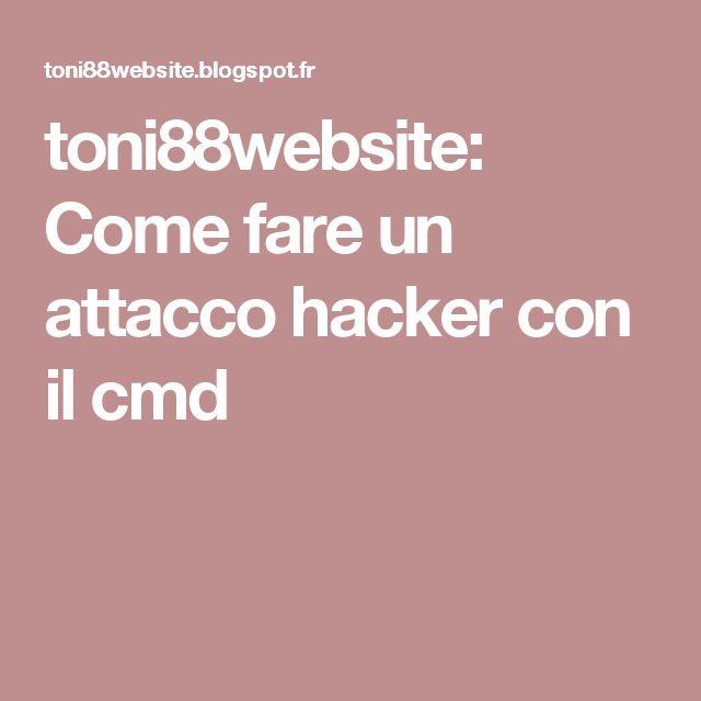 toni88website: Come fare un attacco hacker con il cmd