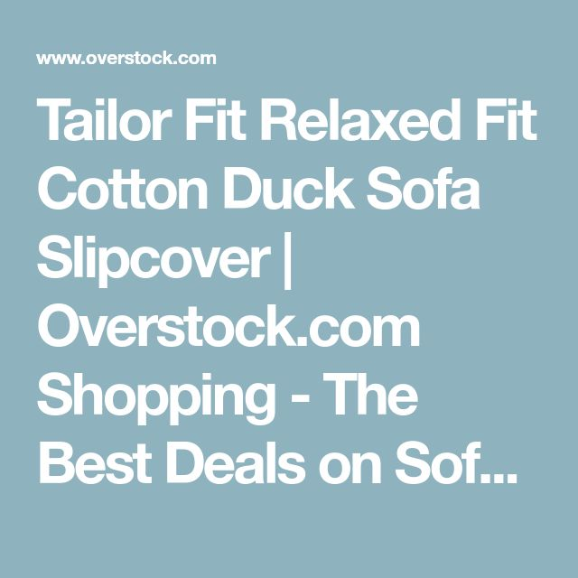 Tailor Fit Relaxed Fit Cotton Duck Sofa Slipcover | Overstock.com Shopping - The Best Deals on Sofa Slipcovers