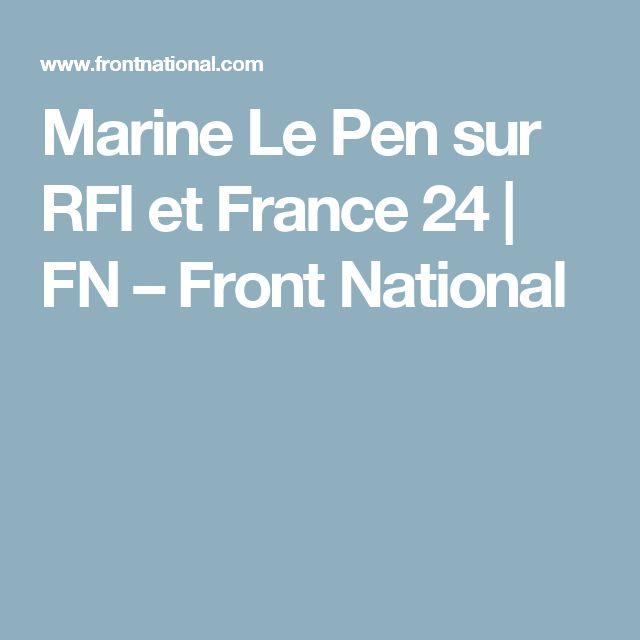 Marine Le Pen sur RFI et France 24 | FN – Front National