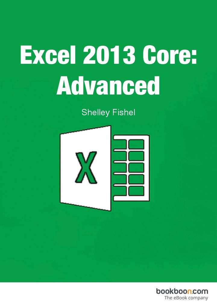 Excel 2013 Core: Advanced  My published book on Bookboon