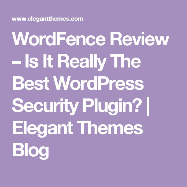 WordFence Review – Is It Really The Best WordPress Security Plugin? | Elegant Themes Blog