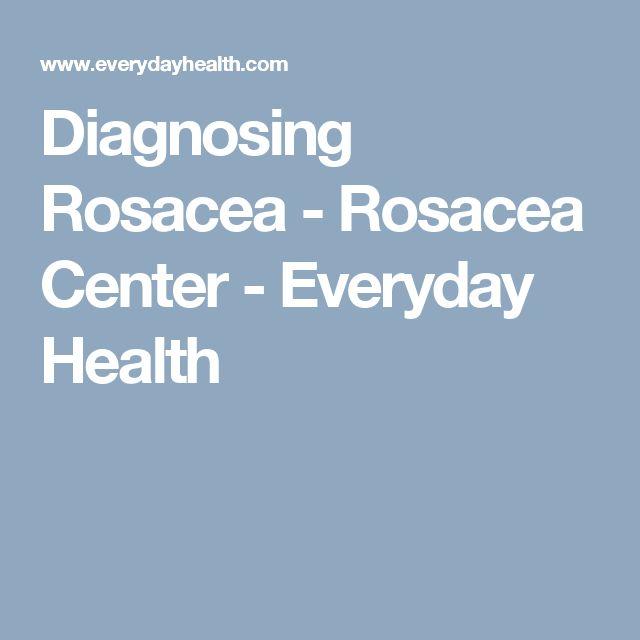 Diagnosing Rosacea - Rosacea Center - Everyday Health