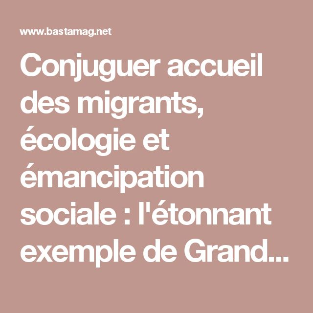 Conjuguer accueil des migrants, écologie et émancipation sociale : l'étonnant exemple de Grande-Synthe - Basta !