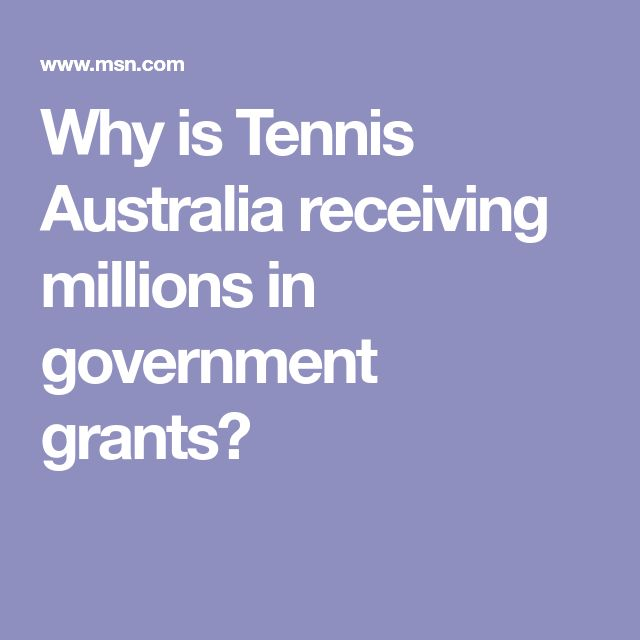 Why is Tennis Australia receiving millions in government grants?