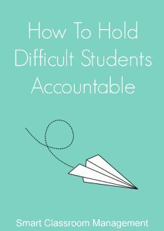 Smart Classroom Management: How To Hold Difficult Students Accountable