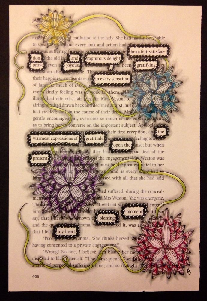 "I created this piece of art on a page from a copy of Jane Austen's ""Emma"". I isolated text to create my found poem and then tangled the page with Zentangle Inspired patterns. The dimensions are 8.25"" x 5.25"". I used an archival ink pen, pencil, colored pencil, archival white gel pen and white pastel. This is one of a kind and will not be used for prints. The found poem reads:heartfelt satisfaction and rapturous delightprove joyous, gratifying in every s..."