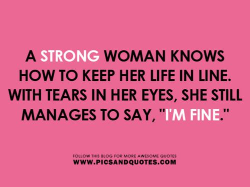 There is absolutely nothing weak about a woman who cries and at the same time admits that there is something wrong or that she is sad/angry/frustrated. Crying doesn't mean you dwell on the problem or don't look for a solution. But strength isn't denying your feelings. Here's a crazy idea: You're allowed to have shitty feelings.