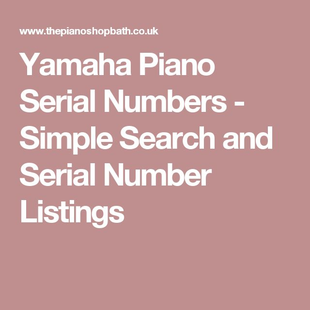 Yamaha Piano Serial Numbers - Simple Search and Serial Number Listings