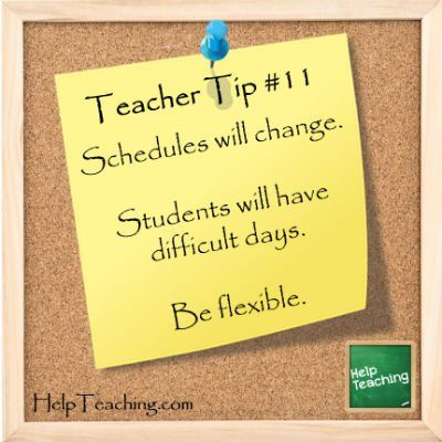Teacher Tip - Schedules will change. Students will have difficult days. Be flexible. We all have those days. #teacherlife #tuesdaythoughts #classroom